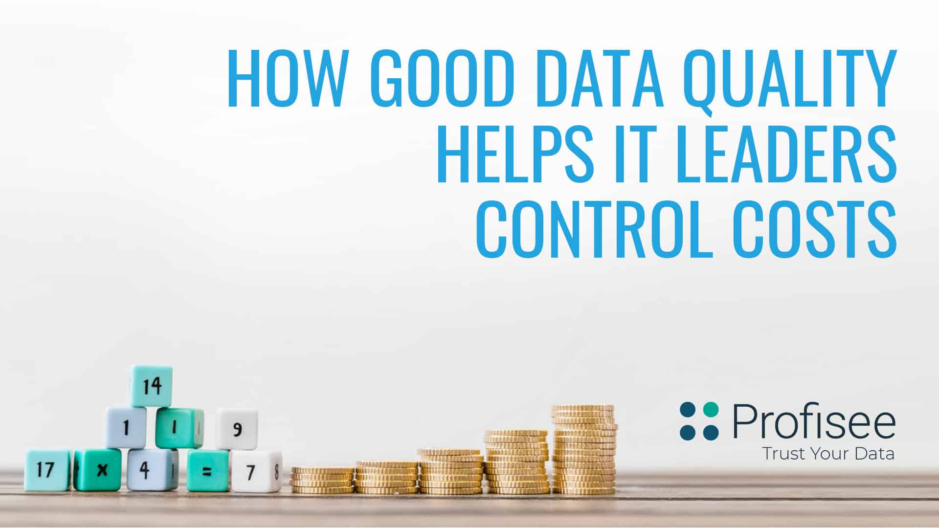 How Good Data Quality Helps IT leaders Control Costs